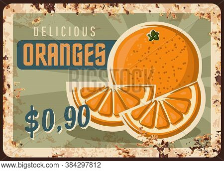 Rusty Metal Plate With Orange, Vector Vintage Rust Tin Sign With Ripe Sweet Tropical Fruit, Price Ta