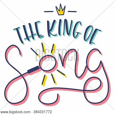 The King Of Song, Colored Vector Illustration With Message About Music