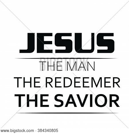 Jesus, The Man, The Redeemer, The Savior, Christian Faith, Typography For Print Or Use As Poster, Ca