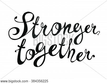 Stronger Together. Vector Calligraphic Words Black On White