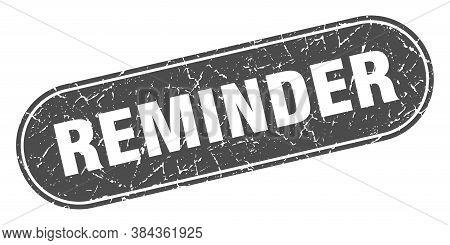 Reminder Sign. Reminder Grunge Black Stamp. Label
