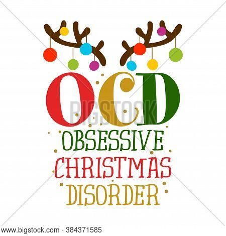 Ocd Obsessive Christmas Disorder - Funny Pun Phrase. Hand Drawn Lettering For Xmas Greeting Cards, I