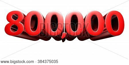 3d Illustration 8 Hundred Thousand Red Isolated On A White Background.(with Clipping Path).