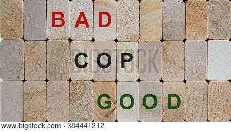 Wooden  Blocks With Text 'bad Cop, Good Cop'. Beautiful Wooden Background. Copy Space.