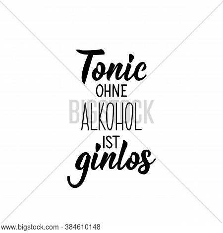 German Text: Tonic Without Alcohol Is Ginless. Lettering. Vector Illustration. Element For Flyers Ba