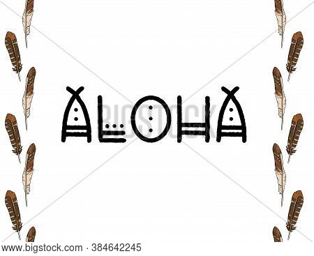 Aloha Boho Indigenous Typography With Feathers Border Seamless Pattern. Freehand Owl Or Hawk Quill B