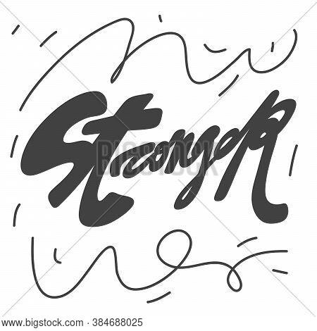 Stronger. Vector Hand Drawn Calligraphic Design Poster. Good For Wall Art, T Shirt Print Design, Web