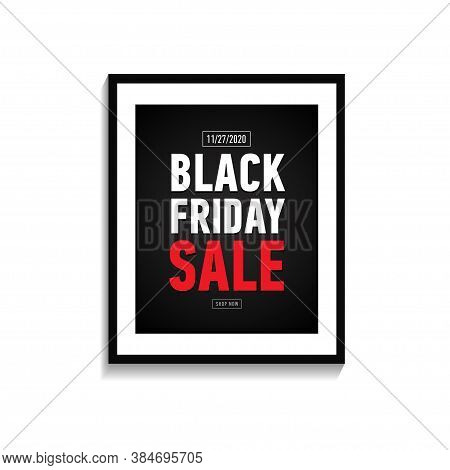 Black Friday Sale Poster In Frame On White Wall. Trendy Banner Isolated On White Background. Online