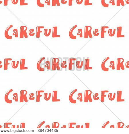 Careful. Trendy Lettering With Pop Art Seamless Text. Seamless Texture. Vintage Background Poster. G