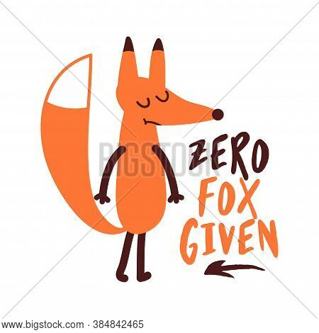 Zero Fox Given (forgiven) - Hand Drawn Vector Illustration With Cute Fox. Good For Posters, Greeting
