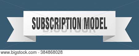 Subscription Model Ribbon. Subscription Model Paper Band Banner Sign