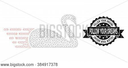 Follow Your Dreams Grunge Seal Imitation And Vector Swan Mesh Model. Black Stamp Seal Includes Follo