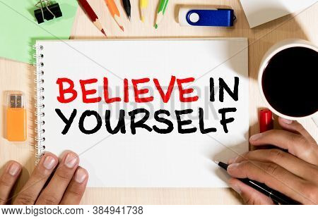 Handwriting Text Believe In Yourself. Concept Meaning Determination Positivity Courage Trust Faith B