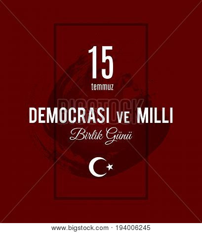Turkey holiday Demokrasi ve Milli Birlik Gunu Translation from Turkish: The day of democracy and National Unity Day of Turkey. Vector greeting placard with simple line frame and grunge spot