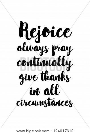 Vector hand drawn motivational and inspirational quote. Happy thanksgiving day. Rejoice always pray continually give thanks in all circumstances