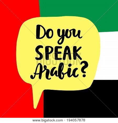 Do you speak Arabic. Language school banner. Modern calligraphy. Speech bubble on national flag. Hand written lettering. Vector illustration