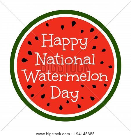 Happy National Watermelon Day. Watermelon with greetings isolate on white