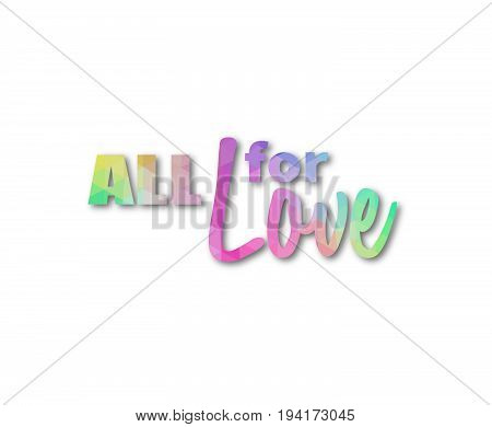 Pastel colored triangular phrase All for love over white background with drop shadow