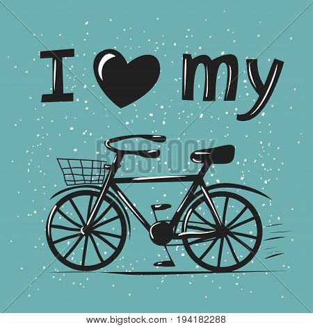 I love my bike. Cute hipster typography vector poster with hand drawn bicycle and hand lettering text. Excellent choice for postcard, greeting card, poster, t-shirt print, web illustration etc.