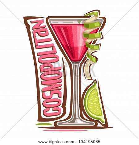 Vector illustration of alcohol Cocktail Cosmopolitan: glass with garnish of lime twist of cosmo cocktail, logo with pink title - cosmopolitan, red classic drink martini with cranberry juice on white.