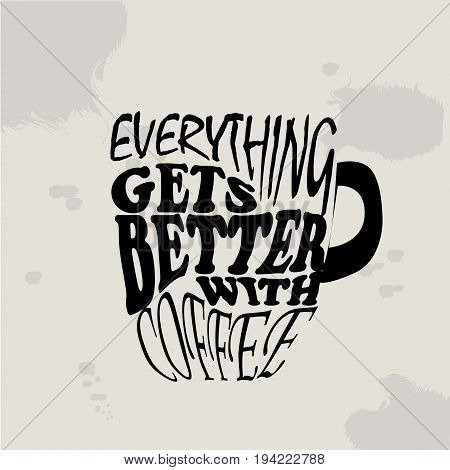 Vector illustration Grungy hand drawn ink paper cup to go take away, roasted beans and lettering . Text: Everything gets better with coffee. Black and white