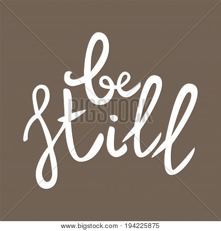 Be still Lettering phrase. Hand drawn motivation and inspiration quote. White letters on beige background. Artistic design element for poster banner t-shirt. Calligraphy print. Vector illustration.