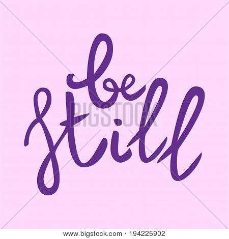 Be still Lettering phrase. Hand drawn motivation and inspiration quote. Purple Letters on pink background. Artistic design element for poster banner t-shirt. Calligraphy print. Vector illustration.
