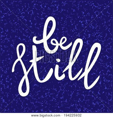 Be still Lettering phrase. Hand drawn motivation and inspiration quote. White letters on blue textured background. Artistic design element for poster banner. Calligraphy print. Vector illustration.