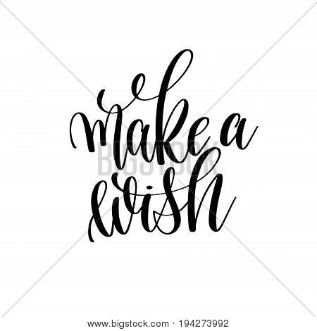 make a wish black and white hand written lettering inscription, calligraphy vector illustration