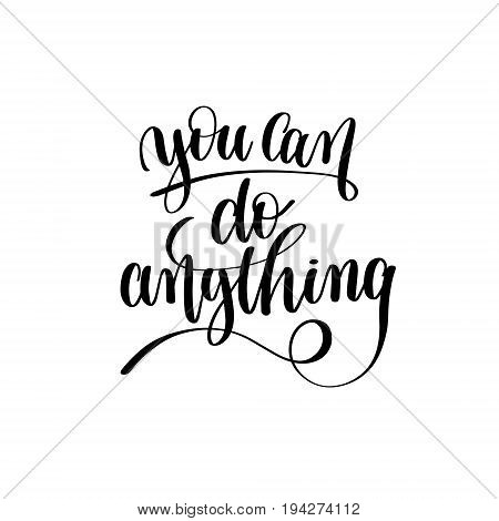 you can do anything black and white hand lettering motivational and inspirational positive quote, handwritten postcard or poster typography element, calligraphy vector illustration