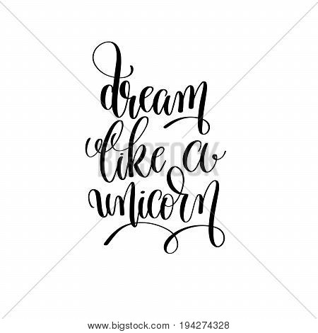 dream like a unicorn black and white handwritten lettering inscription positive quote, calligraphy vector illustration