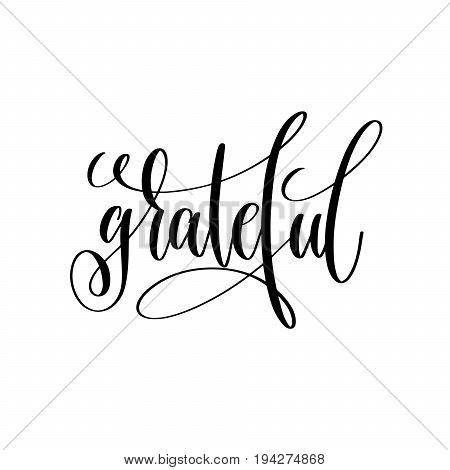 grateful black and white handwritten lettering inscription positive quote, calligraphy vector illustration