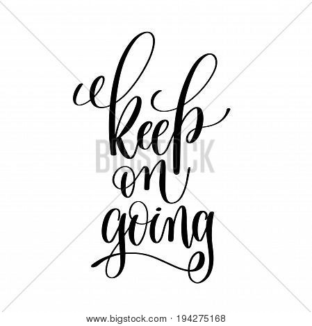 keep on going black and white ink lettering positive quote, motivational and inspirational phrase, calligraphy vector illustration