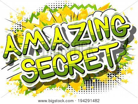 Amazing Secret - Comic book style phrase on abstract background.