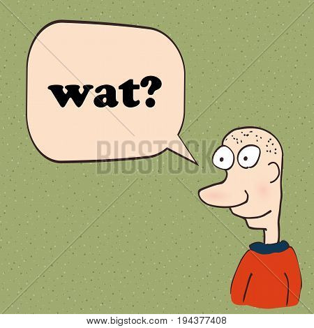 What or wat memo in question of funny guy. Internet Slang. Vector illustration