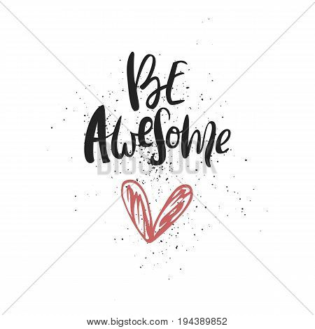 Be Awesome - Motivation Handdrawn Romantic Quote. Brush And Ink Romantic Lettering Illustration With