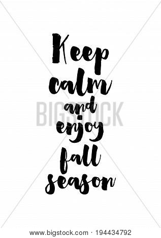 Handwritten calligraphy quote and autumn motives. Keep calm and enjoy fall season.