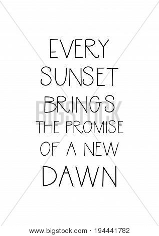 Handwritten calligraphy quote and autumn motives. Every sunset brings the promise of a new dawn.