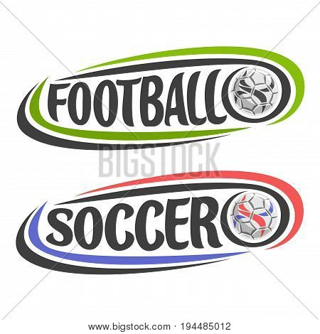 Vector illustration for Football and Soccer game, simple logo for soccer club, ball flying on curve trajectory, 2 image with lettering text - football and soccer, clip art design with football ball.