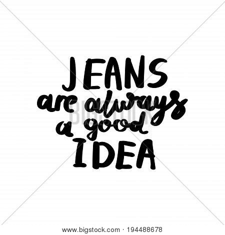 Fashion vector lettering calligraphy with words jeans are always a good idea. Hand writing font.