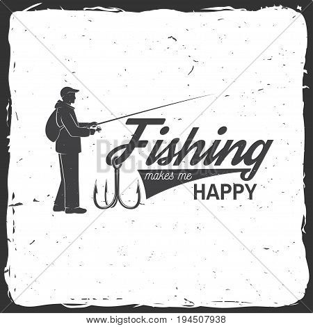 Fishing makes me happy. Vector illustration. Concept for shirt or logo, print, stamp or tee. Vintage typography design with fish hook silhouette.