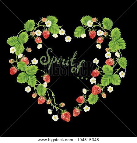 Vector strawberry heart shape frame. Vector realistic illustration. Isolated on black background. Wreath shape with phrase Spirit of. for textile, t shirts, greetings card