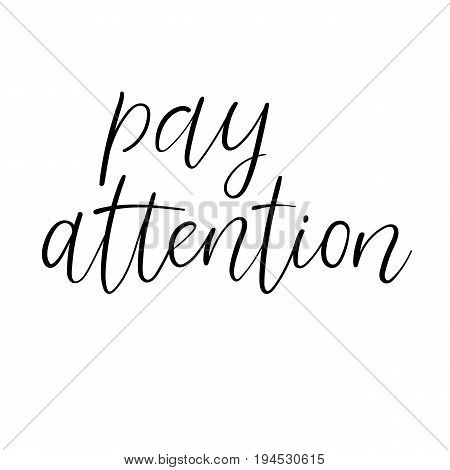 Pay Attention card. Hand drawn lettering element for your design. Ink illustration. Modern brush calligraphy. Isolated on white background.