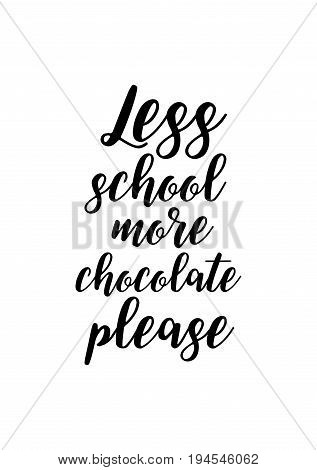 Quote typographical about chocolate. Graphic design lifestyle lettering. Less school more chocolate please.