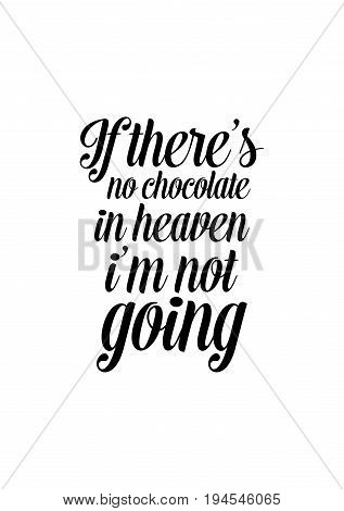 Quote typographical about chocolate. Graphic design lifestyle lettering. If there's no chocolate in heaven, i'm not going.