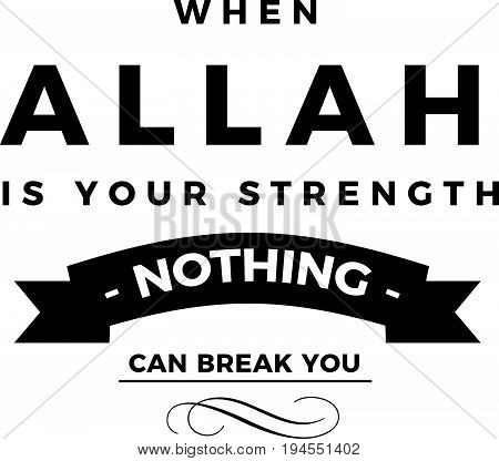 when Allah is your strength nothing can break you