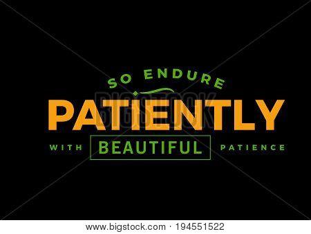so endure patiently with beautiful patience vector