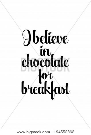 Quote typographical about chocolate. Graphic design lifestyle lettering. I believe in chocolate for breakfast.