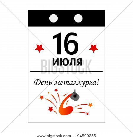 Postcard in tear-off calendar style of Day of metallurgist in July 16. with sparks and flame of hot metal. Russian text translation: 16 July, With Day of metallurgist. Vector illustration
