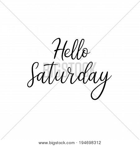 Hello Saturdaycalligraphy inscription. Weekly greeting card, postcard, card, postcard, invitation, banner template. Vector brush calligraphy. Hand lettering typography.